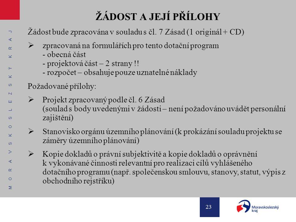 M O R A V S K O S L E Z S K Ý K R A J 23 ŽÁDOST A JEJÍ PŘÍLOHY Žádost bude zpracována v souladu s čl. 7 Zásad (1 originál + CD)  zpracovaná na formul
