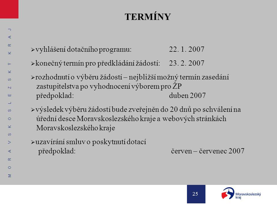 M O R A V S K O S L E Z S K Ý K R A J 25 TERMÍNY  vyhlášení dotačního programu: 22. 1. 2007  konečný termín pro předkládání žádostí: 23. 2. 2007  r