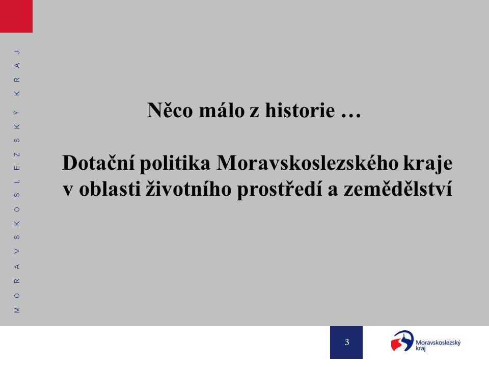 M O R A V S K O S L E Z S K Ý K R A J 3 Něco málo z historie … Dotační politika Moravskoslezského kraje v oblasti životního prostředí a zemědělství