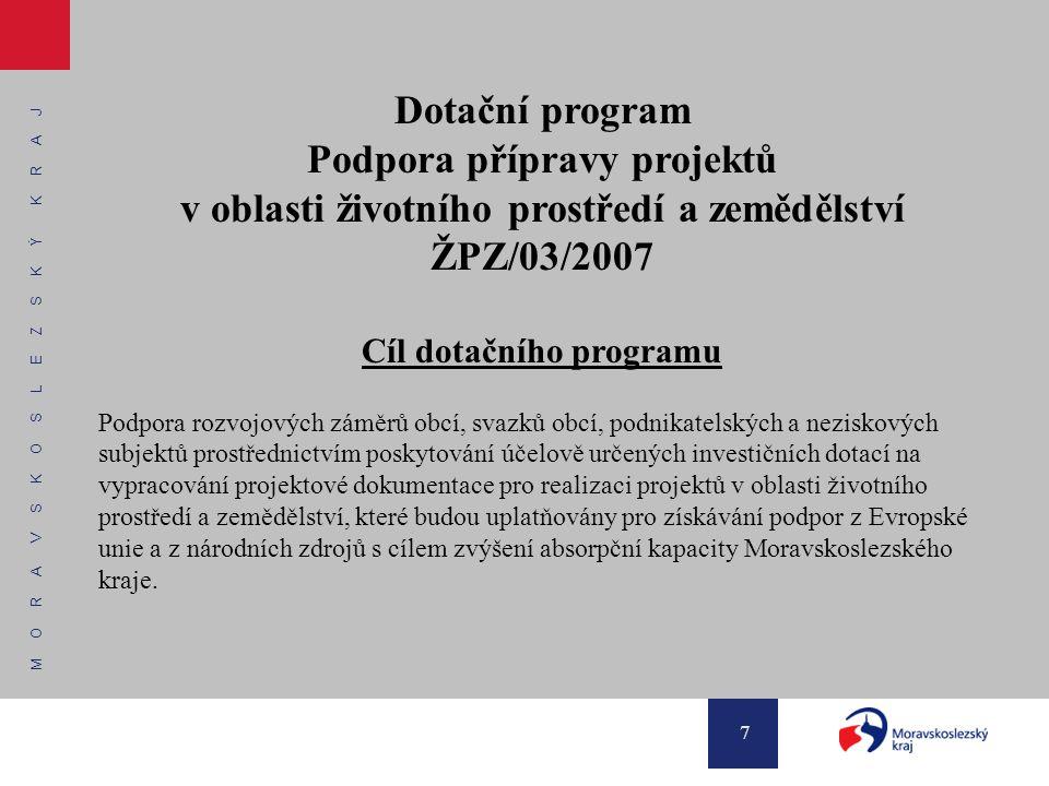 M O R A V S K O S L E Z S K Ý K R A J 7 Dotační program Podpora přípravy projektů v oblasti životního prostředí a zemědělství ŽPZ/03/2007 Cíl dotačníh