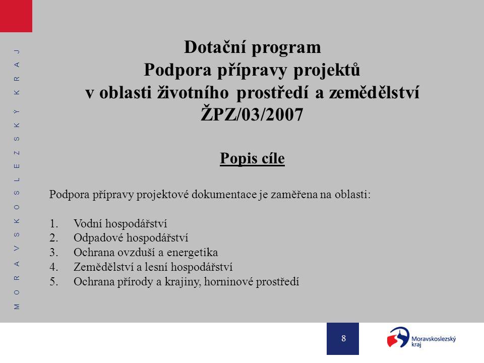 M O R A V S K O S L E Z S K Ý K R A J 8 Dotační program Podpora přípravy projektů v oblasti životního prostředí a zemědělství ŽPZ/03/2007 Popis cíle P