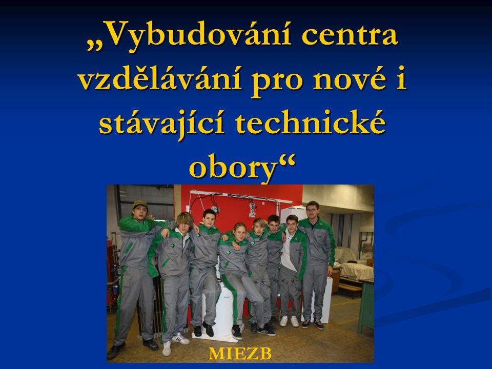 """""""Vybudování centra vzdělávání pro nové i stávající technické obory"""" MIEZB"""