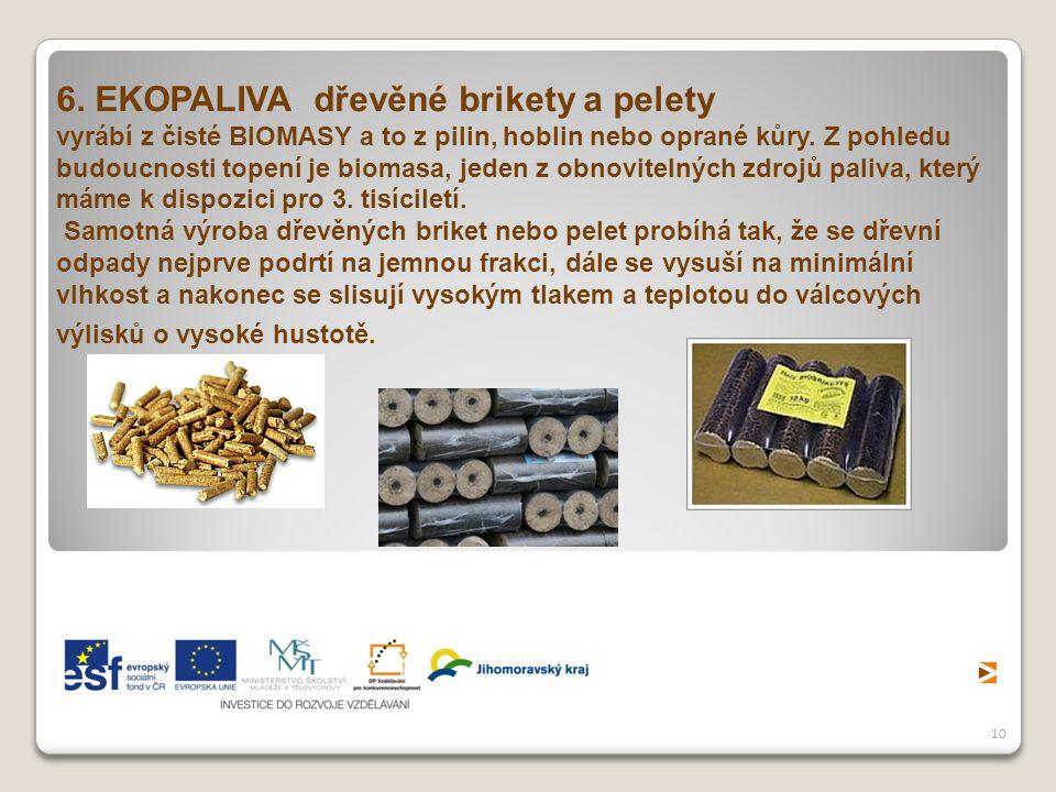 10 6. EKOPALIVA dřevěné brikety a pelety vyrábí z čisté BIOMASY a to z pilin, hoblin nebo oprané kůry. Z pohledu budoucnosti topení je biomasa, jeden