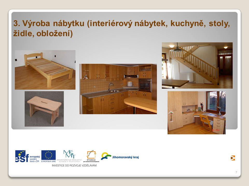 7 3. Výroba nábytku (interiérový nábytek, kuchyně, stoly, židle, obložení)