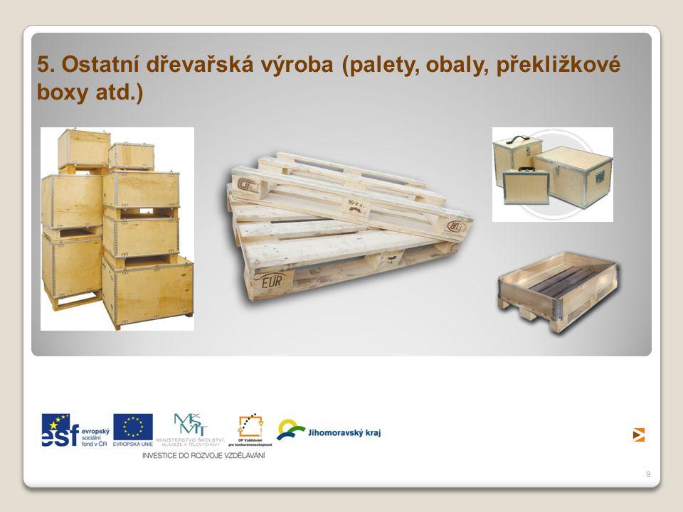9 5. Ostatní dřevařská výroba (palety, obaly, překližkové boxy atd.)