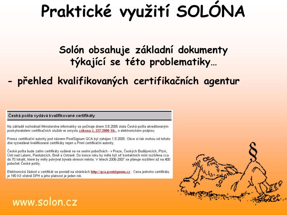 www.solon.cz Praktické využití SOLÓNA Solón obsahuje základní dokumenty týkající se této problematiky… - přehled kvalifikovaných certifikačních agentur