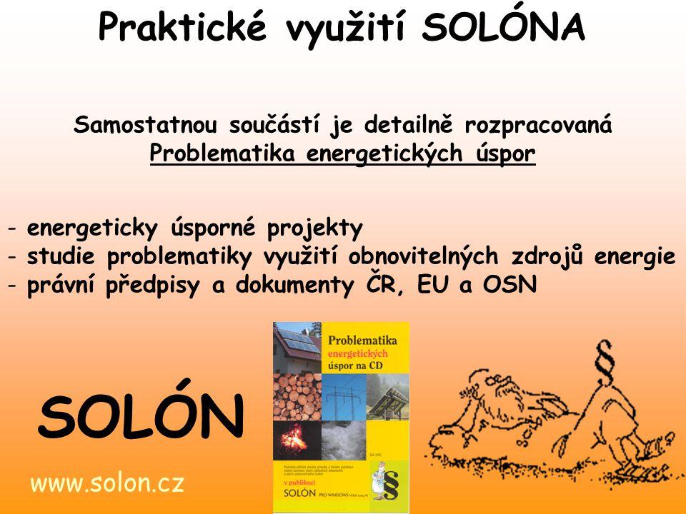 www.solon.cz SOLÓN Samostatnou součástí je detailně rozpracovaná Problematika energetických úspor - energeticky úsporné projekty - studie problematiky využití obnovitelných zdrojů energie - právní předpisy a dokumenty ČR, EU a OSN Praktické využití SOLÓNA