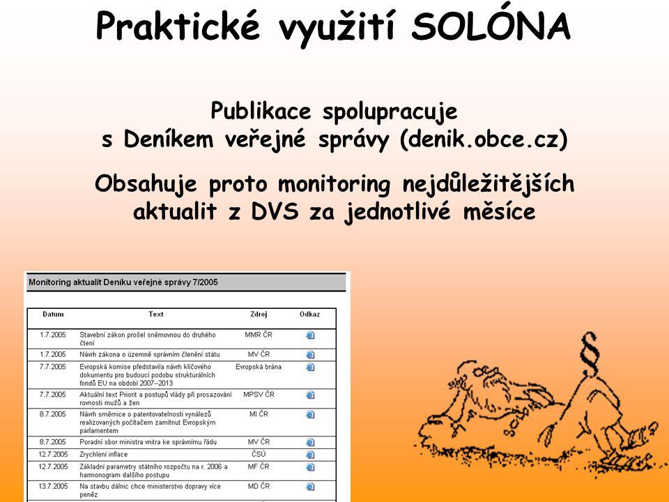 Publikace spolupracuje s Deníkem veřejné správy (denik.obce.cz) Obsahuje proto monitoring nejdůležitějších aktualit z DVS za jednotlivé měsíce Praktické využití SOLÓNA