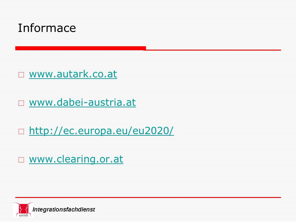 Integrationsfachdienst Informace  www.autark.co.at www.autark.co.at  www.dabei-austria.at www.dabei-austria.at  http://ec.europa.eu/eu2020/ http://ec.europa.eu/eu2020/  www.clearing.or.at www.clearing.or.at