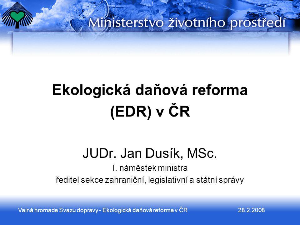 28.2.2008Valná hromada Svazu dopravy - Ekologická daňová reforma v ČR Ekologická daňová reforma (EDR) v ČR JUDr.