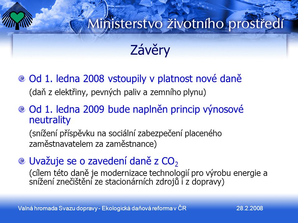 28.2.2008Valná hromada Svazu dopravy - Ekologická daňová reforma v ČR Závěry Od 1.