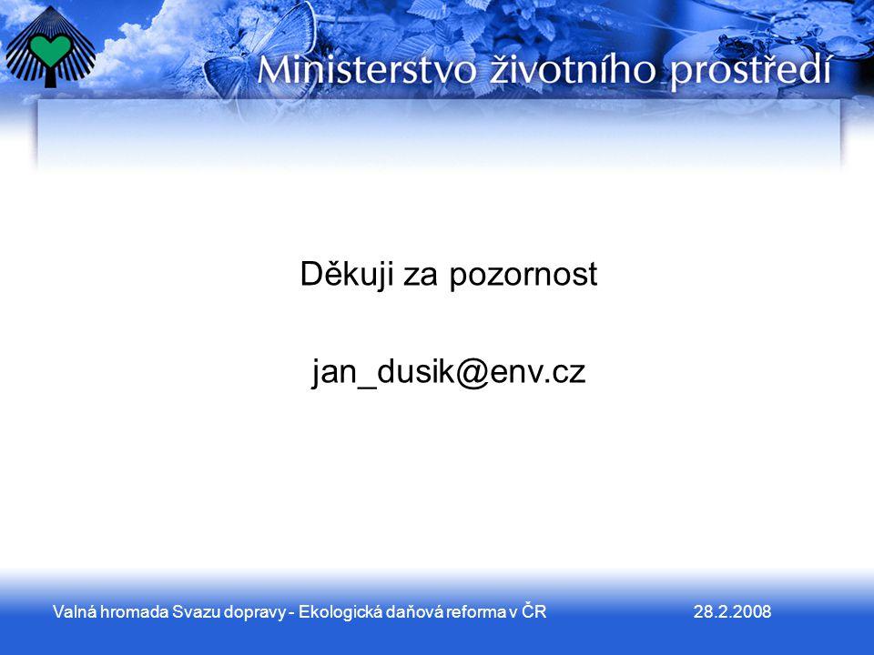 28.2.2008Valná hromada Svazu dopravy - Ekologická daňová reforma v ČR Děkuji za pozornost jan_dusik@env.cz