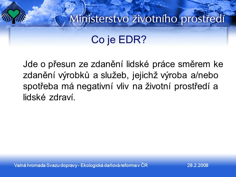 28.2.2008Valná hromada Svazu dopravy - Ekologická daňová reforma v ČR Co je EDR.