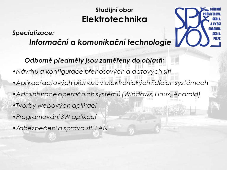 Odborné předměty jsou zaměřeny do oblastí: Návrhu a konfigurace přenosových a datových sítí Aplikací datových přenosů v elektronických řídících systémech Administrace operačních systémů (Windows, Linux, Android) Tvorby webových aplikací Programování SW aplikací Zabezpečení a správa sítí LAN Studijní obor Elektrotechnika Specializace: Informační a komunikační technologie
