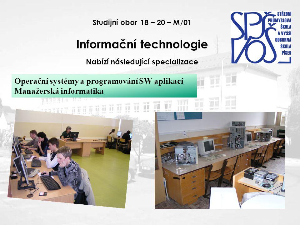 Studijní obor 18 – 20 – M/01 Informační technologie Nabízí následující specializace Operační systémy a programování SW aplikací Manažerská informatika