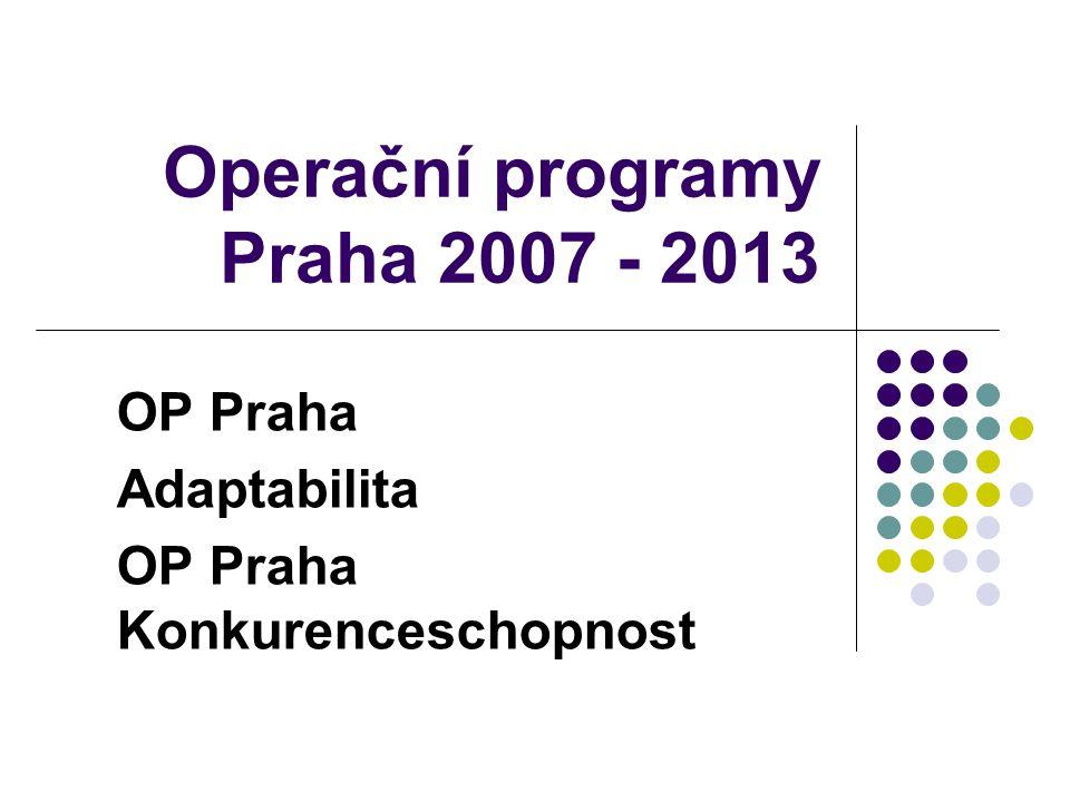 Operační programy Praha 2007 - 2013 OP Praha Adaptabilita OP Praha Konkurenceschopnost