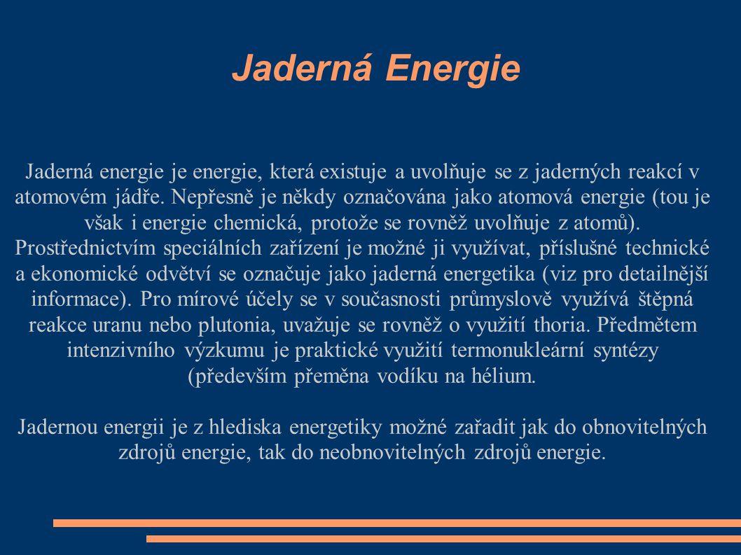 Jaderná Energie Jaderná energie je energie, která existuje a uvolňuje se z jaderných reakcí v atomovém jádře. Nepřesně je někdy označována jako atomov