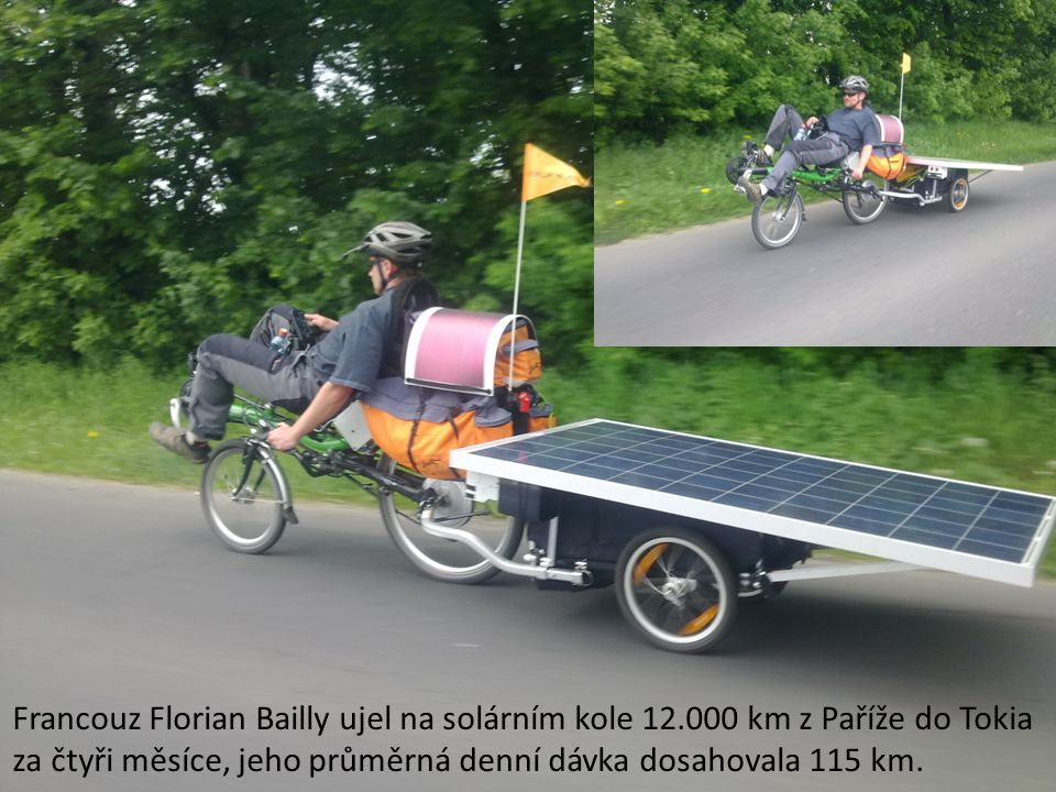Francouz Florian Bailly ujel na solárním kole 12.000 km z Paříže do Tokia za čtyři měsíce, jeho průměrná denní dávka dosahovala 115 km.