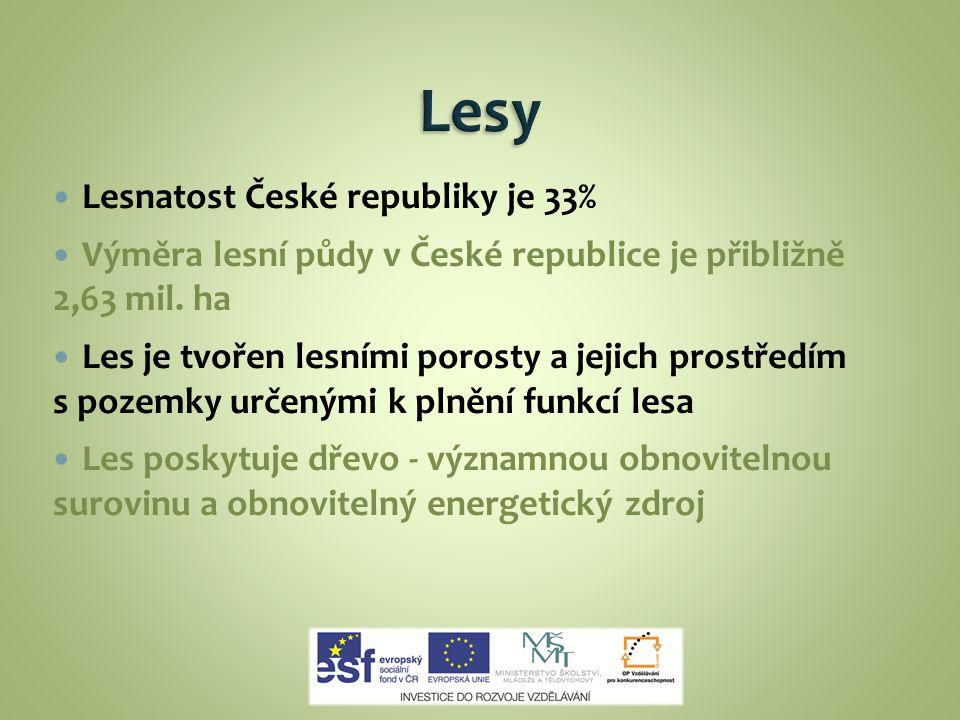 Lesnatost České republiky je 33% Výměra lesní půdy v České republice je přibližně 2,63 mil. ha Les je tvořen lesními porosty a jejich prostředím s poz