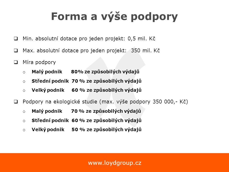 www.loydgroup.cz Forma a výše podpory  Min. absolutní dotace pro jeden projekt: 0,5 mil. Kč  Max. absolutní dotace pro jeden projekt: 350 mil. Kč 