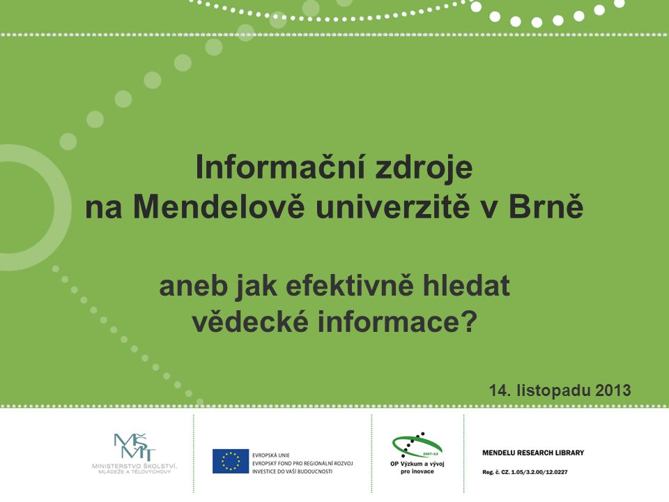 Informační zdroje na Mendelově univerzitě v Brně aneb jak efektivně hledat vědecké informace.