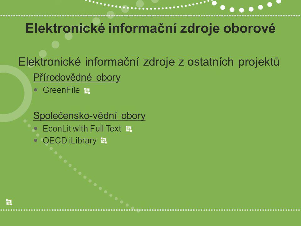 Elektronické informační zdroje oborové Elektronické informační zdroje z ostatních projektů Přírodovědné obory GreenFile Společensko-vědní obory EconLit with Full Text OECD iLibrary