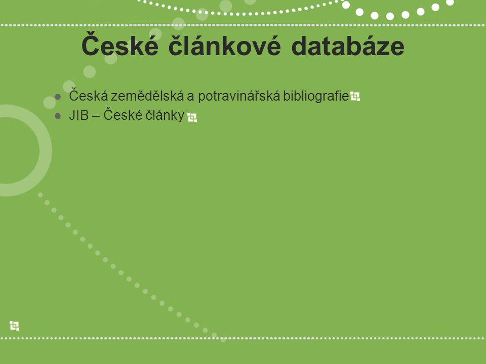 České článkové databáze ●Česká zemědělská a potravinářská bibliografie ●JIB – České články