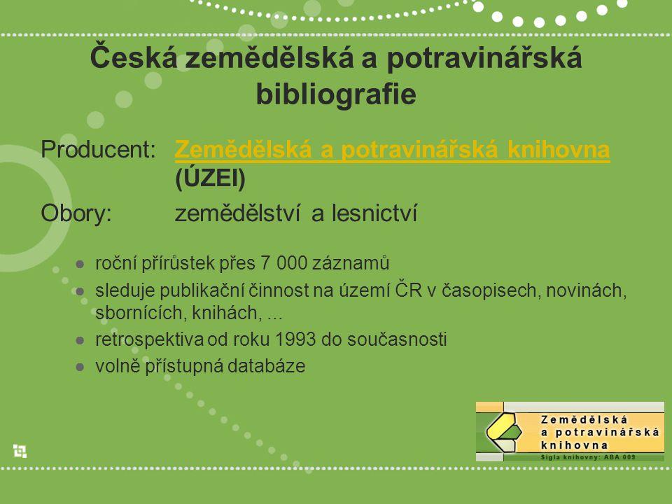 Česká zemědělská a potravinářská bibliografie Producent:Zemědělská a potravinářská knihovna (ÚZEI)Zemědělská a potravinářská knihovna Obory:zemědělství a lesnictví ●roční přírůstek přes 7 000 záznamů ●sleduje publikační činnost na území ČR v časopisech, novinách, sbornících, knihách,...