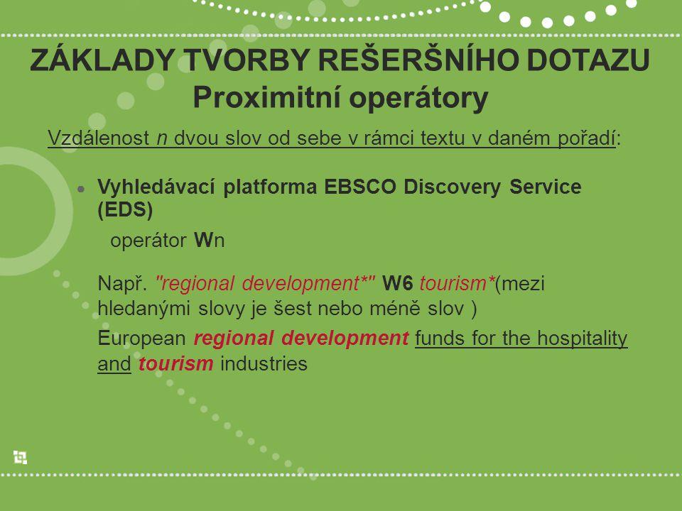 ZÁKLADY TVORBY REŠERŠNÍHO DOTAZU Proximitní operátory Vzdálenost n dvou slov od sebe v rámci textu v daném pořadí: ● Vyhledávací platforma EBSCO Discovery Service (EDS) operátor Wn Např.