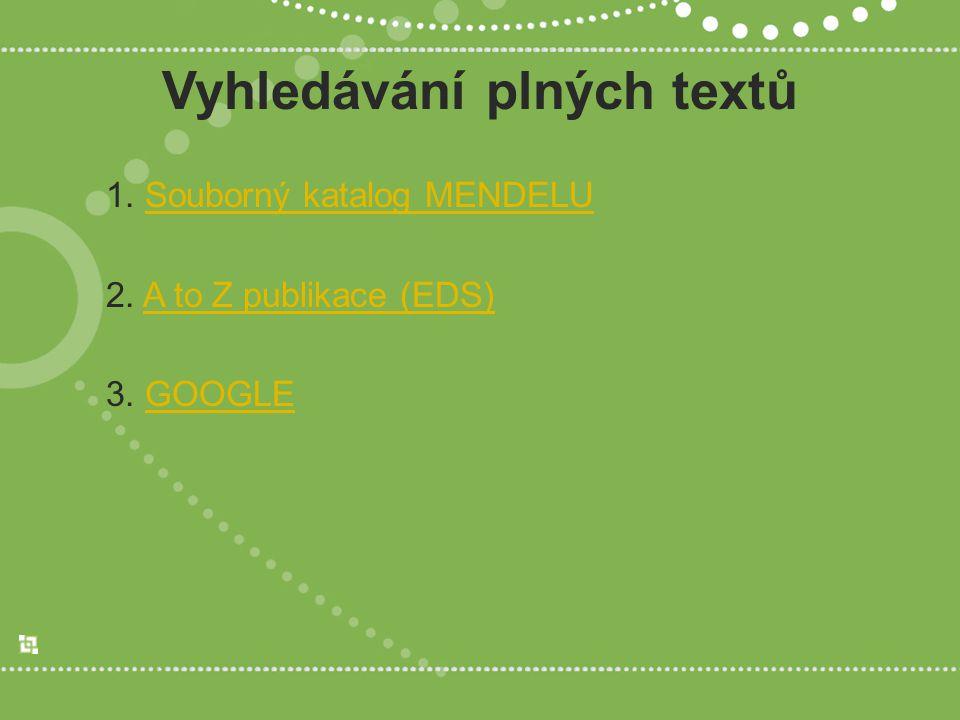 Vyhledávání plných textů 1. Souborný katalog MENDELUSouborný katalog MENDELU 2.