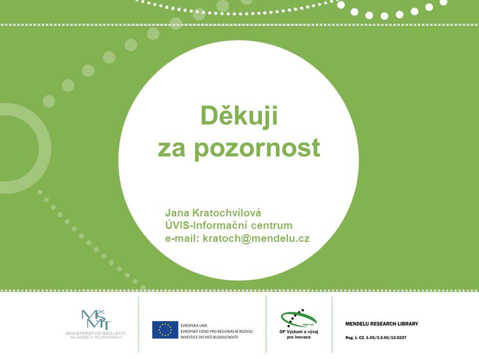 Děkuji za pozornost Jana Kratochvílová ÚVIS-Informační centrum e-mail: kratoch@mendelu.cz
