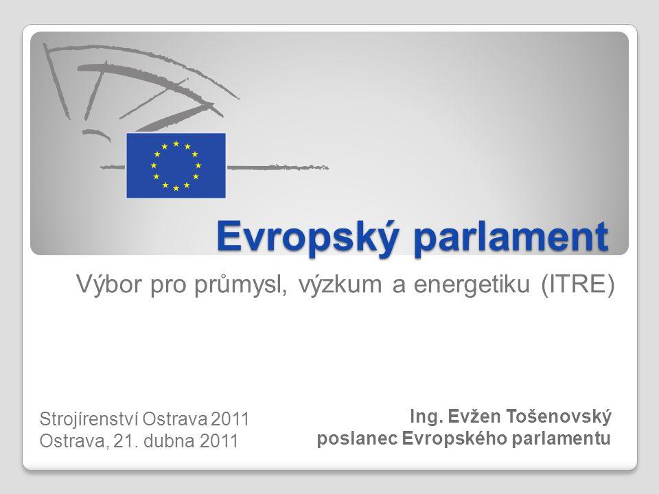 Evropský parlament Výbor pro průmysl, výzkum a energetiku (ITRE) Strojírenství Ostrava 2011 Ostrava, 21.