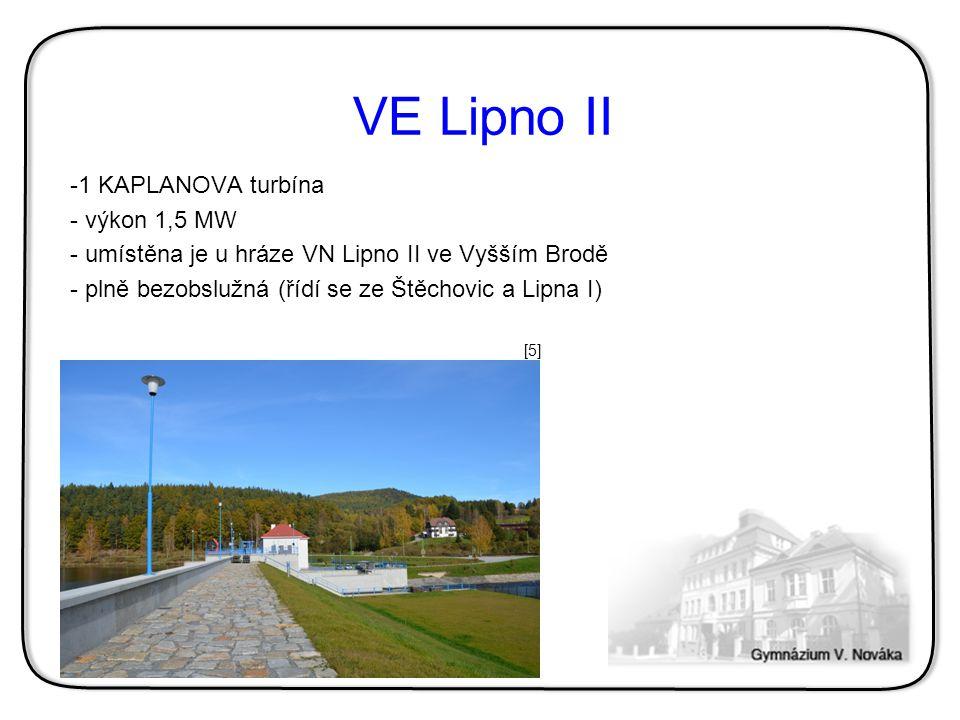 VE Lipno II -1 KAPLANOVA turbína - výkon 1,5 MW - umístěna je u hráze VN Lipno II ve Vyšším Brodě - plně bezobslužná (řídí se ze Štěchovic a Lipna I)