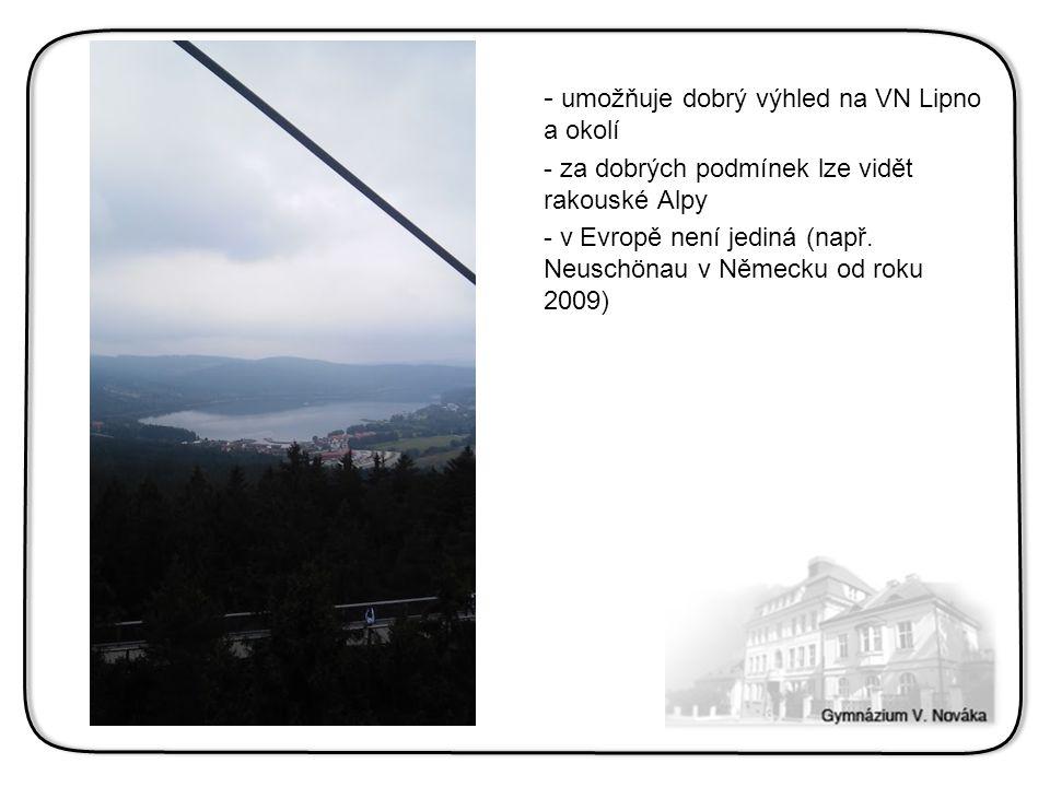 - umožňuje dobrý výhled na VN Lipno a okolí - za dobrých podmínek lze vidět rakouské Alpy - v Evropě není jediná (např. Neuschönau v Německu od roku 2