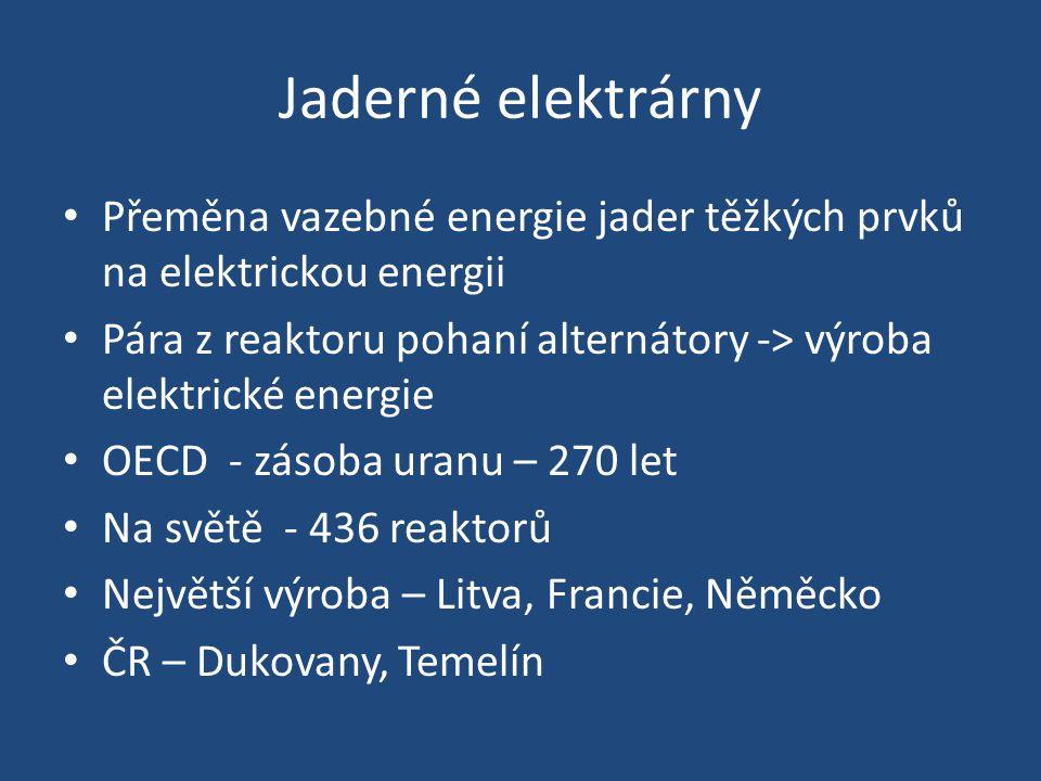 Jaderné elektrárny Přeměna vazebné energie jader těžkých prvků na elektrickou energii Pára z reaktoru pohaní alternátory -> výroba elektrické energie