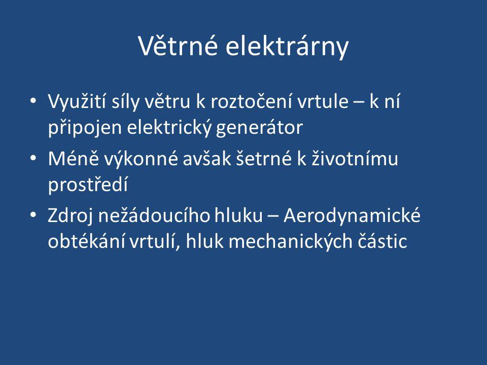 Větrné elektrárny Využití síly větru k roztočení vrtule – k ní připojen elektrický generátor Méně výkonné avšak šetrné k životnímu prostředí Zdroj než