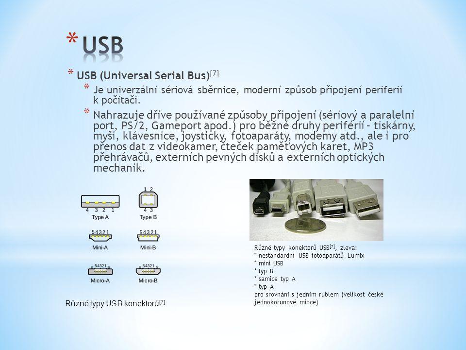 * USB (Universal Serial Bus) [7] * Je univerzální sériová sběrnice, moderní způsob připojení periferií k počítači. * Nahrazuje dříve používané způsoby