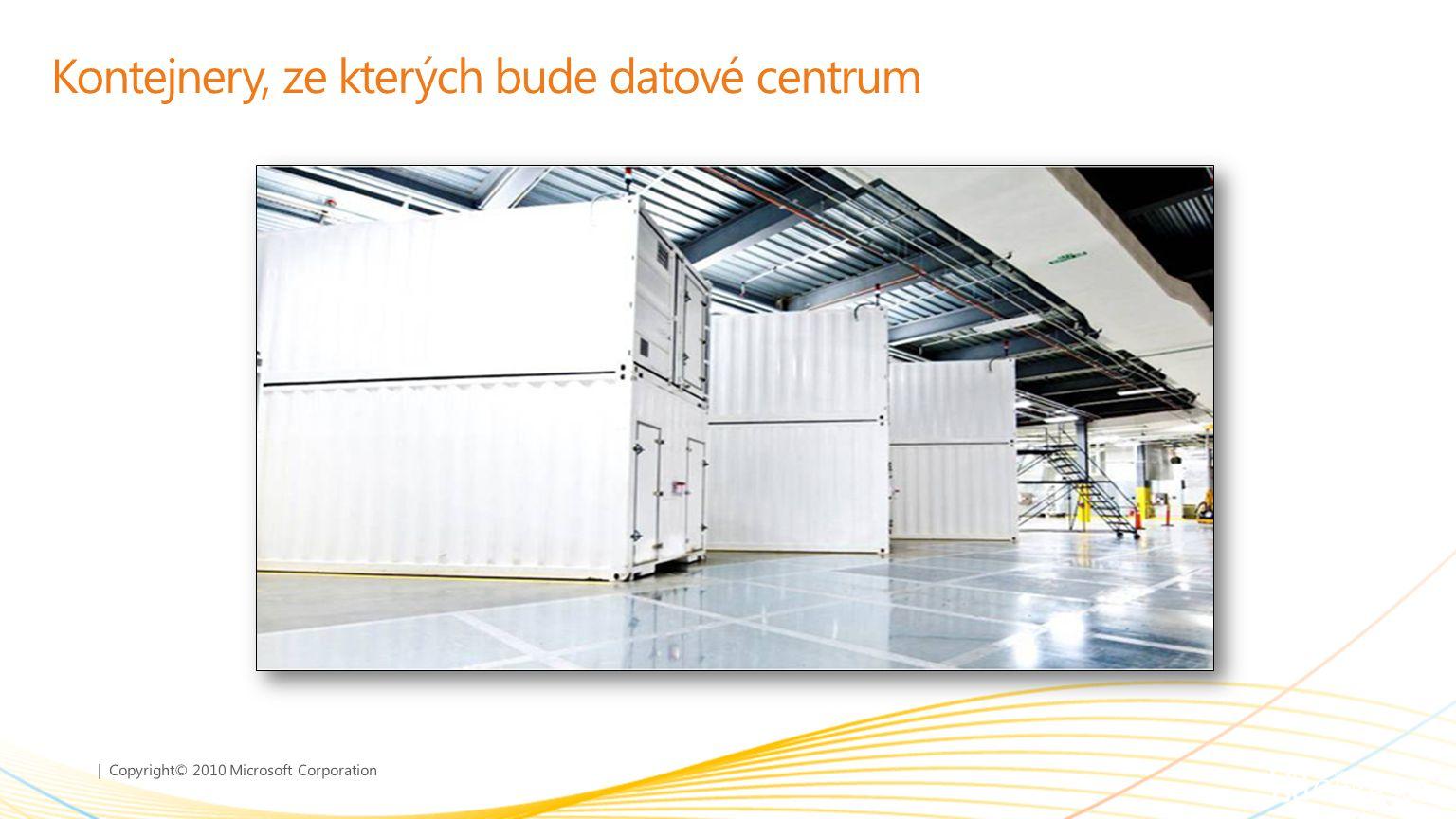| Copyright© 2010 Microsoft Corporation Kontejnery, ze kterých bude datové centrum
