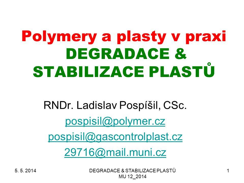 DEGRADACE & STABILIZACE PLASTŮ MU 12_2014 1 Polymery a plasty v praxi DEGRADACE & STABILIZACE PLASTŮ RNDr. Ladislav Pospíšil, CSc. pospisil@polymer.cz