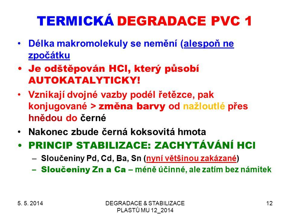 5. 5. 2014DEGRADACE & STABILIZACE PLASTŮ MU 12_2014 12 TERMICKÁ DEGRADACE PVC 1 Délka makromolekuly se nemění (alespoň ne zpočátku Je odštěpován HCl,