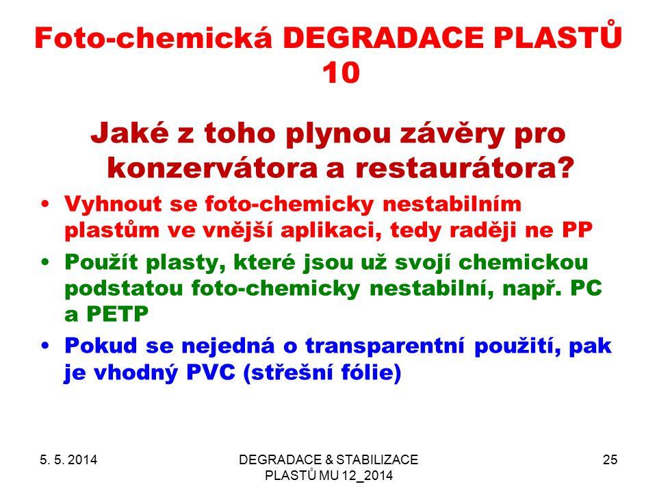 Foto-chemická DEGRADACE PLASTŮ 10 Jaké z toho plynou závěry pro konzervátora a restaurátora? Vyhnout se foto-chemicky nestabilním plastům ve vnější ap