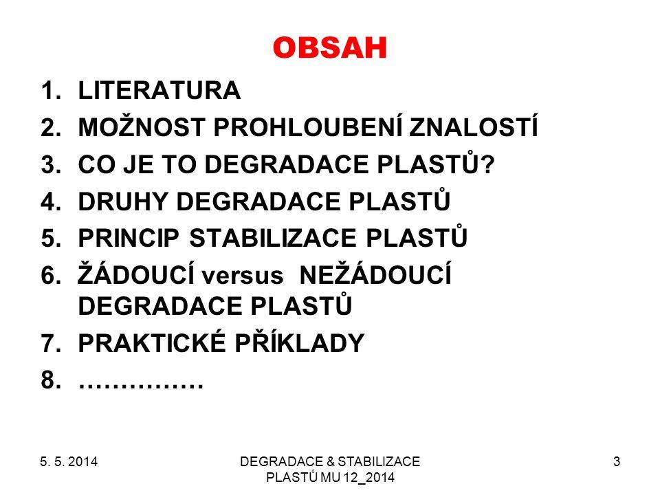 DEGRADACE & STABILIZACE PLASTŮ MU 12_2014 3 OBSAH 1.LITERATURA 2.MOŽNOST PROHLOUBENÍ ZNALOSTÍ 3.CO JE TO DEGRADACE PLASTŮ? 4.DRUHY DEGRADACE PLASTŮ 5.