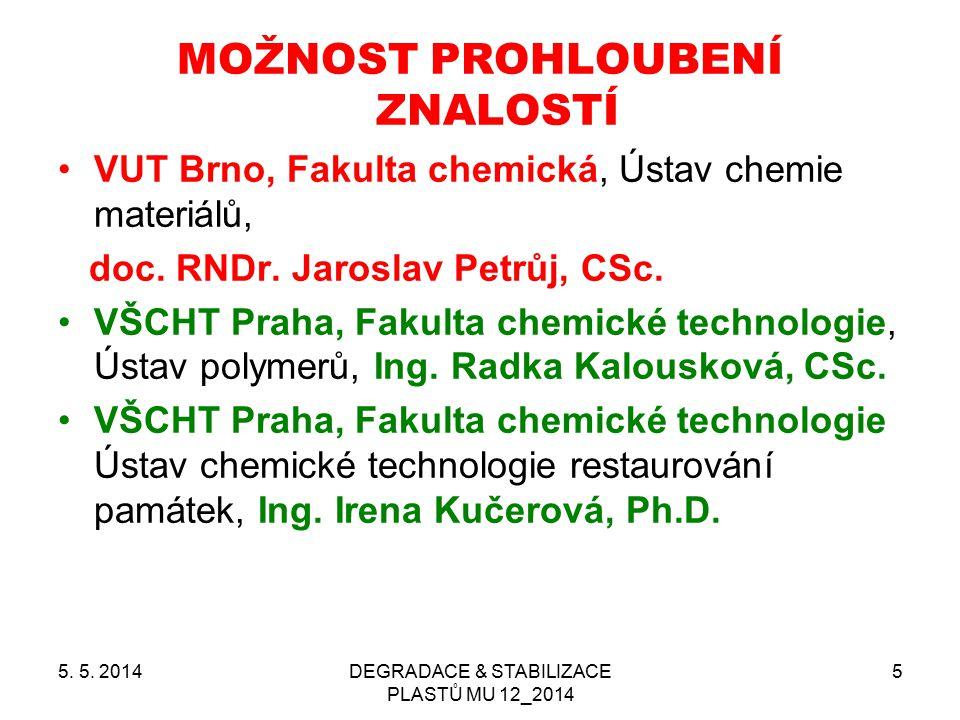 5. 5. 2014DEGRADACE & STABILIZACE PLASTŮ MU 12_2014 5 MOŽNOST PROHLOUBENÍ ZNALOSTÍ VUT Brno, Fakulta chemická, Ústav chemie materiálů, doc. RNDr. Jaro