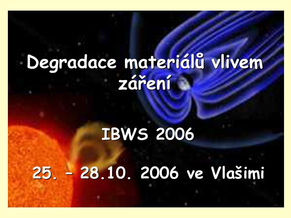 Degradace materiálů vlivem záření IBWS 2006 25. – 28.10. 2006 ve Vlašimi