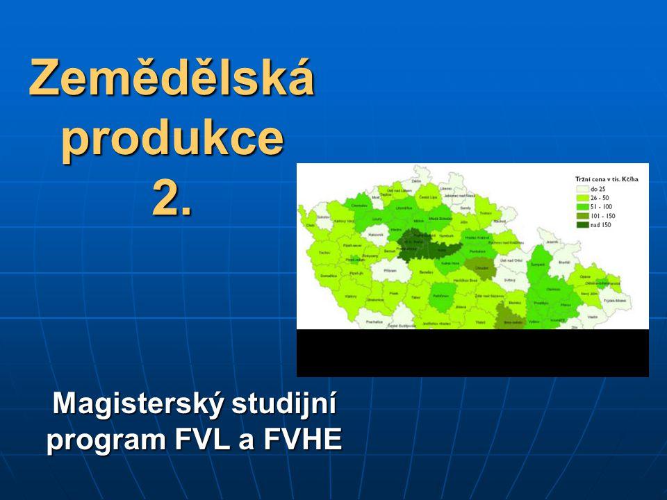 Zemědělská produkce 2. Magisterský studijní program FVL a FVHE