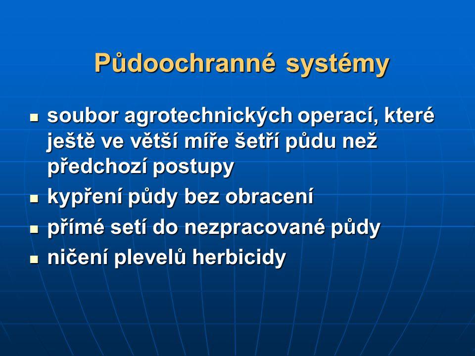 Půdoochranné systémy soubor agrotechnických operací, které ještě ve větší míře šetří půdu než předchozí postupy soubor agrotechnických operací, které