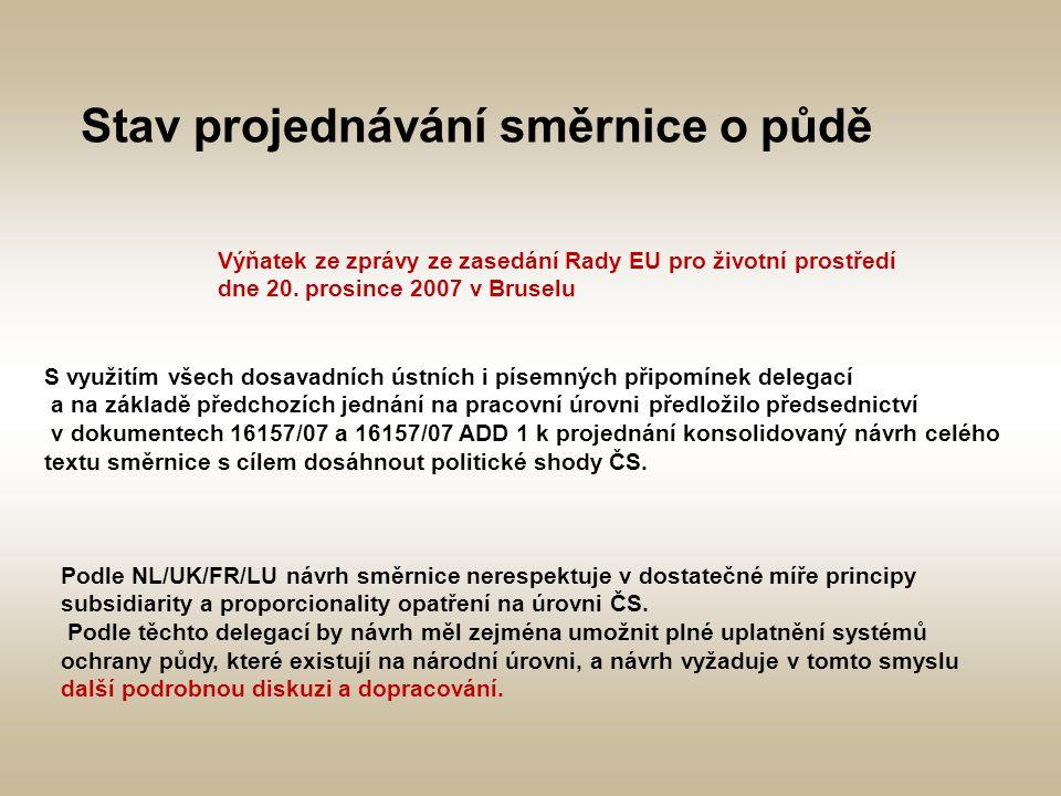 Stav projednávání směrnice o půdě Výňatek ze zprávy ze zasedání Rady EU pro životní prostředí dne 20. prosince 2007 v Bruselu S využitím všech dosavad