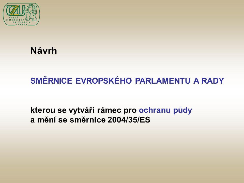Základní definice Tato směrnice se vztahuje na půdu, která tvoří vrchní vrstvu zemské kůry nacházející se mezi matečnou horninou a povrchem, s výjimkou podzemní vody
