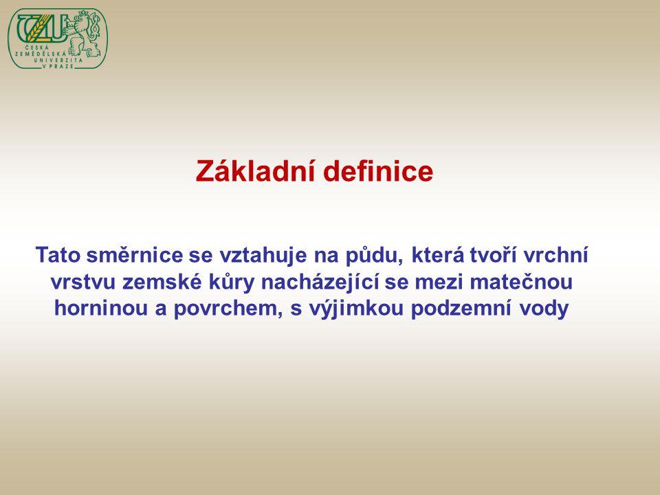Základní definice Tato směrnice se vztahuje na půdu, která tvoří vrchní vrstvu zemské kůry nacházející se mezi matečnou horninou a povrchem, s výjimko