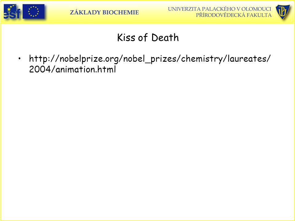 Kiss of Death http://nobelprize.org/nobel_prizes/chemistry/laureates/ 2004/animation.html